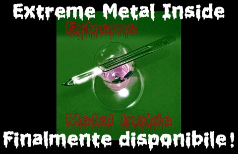 Extreme Metal Inside - Finalmente disponibile!